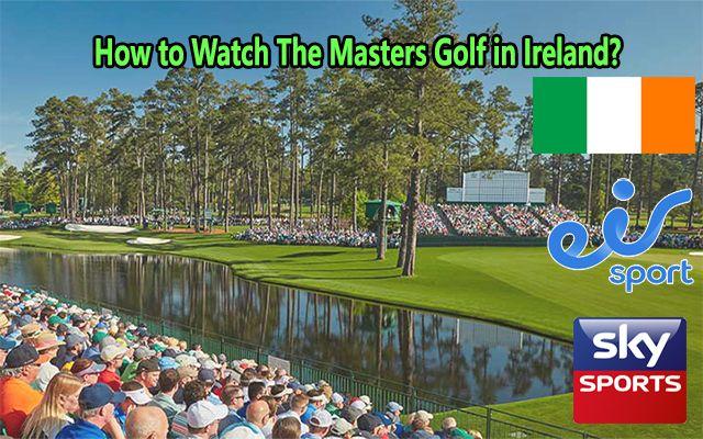 Masters Golf 2021 live online in Ireland